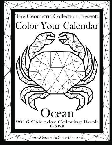 The Geometric Collection Presents:Color Your Calendar Ocean - 2016: 2016 Calendar Coloring Book (Volume 2)
