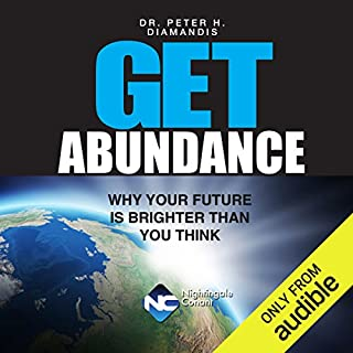Get Abundance     Why Your Future Is Brighter Than You Think              By:                                                                                                                                 Peter Diamandis                               Narrated by:                                                                                                                                 Peter Diamandis                      Length: 5 hrs and 2 mins     100 ratings     Overall 4.4