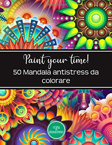 Paint your Time: 50 Mandala antistress da colorare: un libro con bellissime illustrazioni da colorare per adulti. Mandala antistress da colorare per far fiorire la creatività