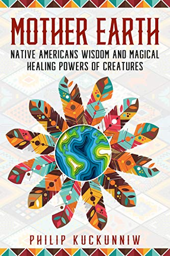 MOTHER  EARTH - Native Americans wisdom and magical healing powers of creatures.