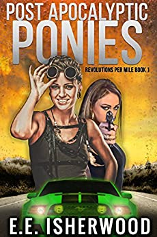 Post Apocalyptic Ponies: Revolutions Per Mile, Book 1 by [E.E. Isherwood]