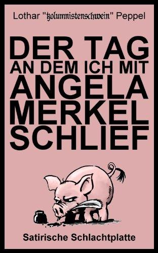 Der Tag an dem ich mit Angela Merkel schlief