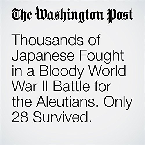 Thousands of Japanese Fought in a Bloody World War II Battle for the Aleutians. Only 28 Survived. copertina