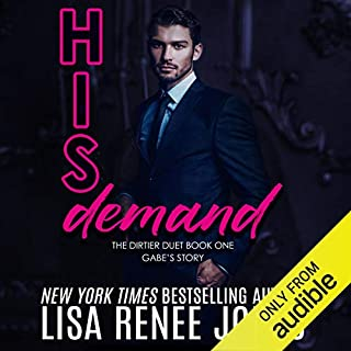 His Demand     Gabe's Story              Written by:                                                                                                                                 Lisa Renee Jones                               Narrated by:                                                                                                                                 Joe Arden,                                                                                        Erin Mallon                      Length: 6 hrs and 33 mins     Not rated yet     Overall 0.0