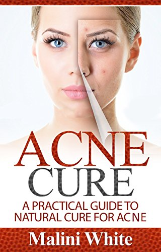 Acne Cure: A Practical Guide to Natural Cure for Acne : Through Herbs,...