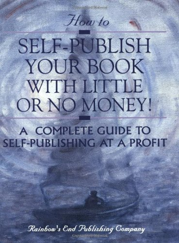 How to Self-Publish Your Book With Little Or No Money! A Complete Guide to Self-Publishing at a Profit!