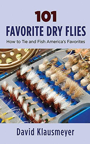 101 Favorite Dry Flies: History, Tying Tips, and Fishing Strategies
