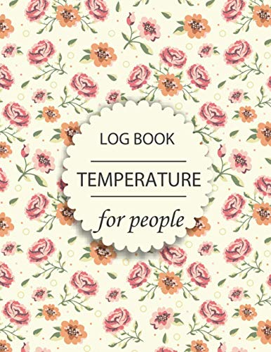 Temperature Log Book for people: Medical Log Book .Body Temperature Tracker. Health Organizer. Headache - Sheet Regulating With Date,Note,Time, Month ... Tool to Control and Track the Temperature