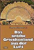 Das antike Griechenland aus der Luft (Lübbe Geschichte) - Raymond von Schoder