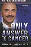 The Only Answer to Cancer: Defeating the Root Cause of All Disease