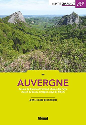 En Auvergne: Autour de Clermont-Ferrand, chaîne des Puys, massif du Sancy, Limagne, pays de Billom (Le P'tit Crapahut)