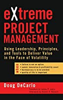 eXtreme Project Management: Using Leadership, Principles, and Tools to Deliver Value in the Face of Volatility (Jossey Bass Business & Management Series)