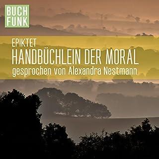 Handbüchlein der Moral                   De :                                                                                                                                 Epiktet                               Lu par :                                                                                                                                 Alexandra Nestmann                      Durée : 50 min     Pas de notations     Global 0,0