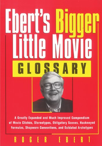 Ebert's Bigger Little Movie Glossary: A Greatly Expanded and Much Improved Compendium of Movie Clichés, Stereotypes, Obligatory Scenes, Hackneyed Formulas, ... and Outdated Archetypes (English Edition)
