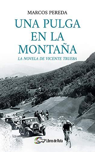 Una pulga en la montaña: La novela de Vicente Trueba