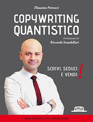 Copywriting quantistico. Scrivi, seduci e vendi!