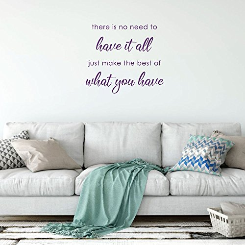Inspirational Quote Wall Decal - There Is No Need To Have It All - Vinyl Sticker Art for Home Decor, Bedroom or Living Room Decoration