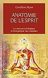 Anatomie de l'esprit - Le sens psychologique et énergétique des maladies