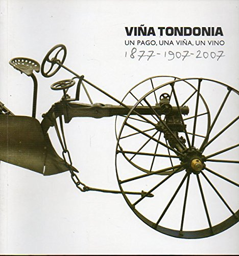 VIÑA TONDONIA. UN PAGO, UNA VIÑA, UN VINO (1877-1907-2007).