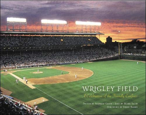 Wrigley Field : A Celebration of the Friendly Confines