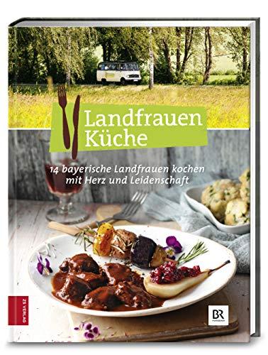 Landfrauenküche 5: 14 bayerische Landfrauen kochen mit Herz und Leidenschaft