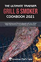 The Ultimate Traeger Grill & Smoker Cookbook 2021: Cook Delicious and Flavorful Recipes with Your Wood Pellet Grill and Save a Lot of Money with 50 Recipes