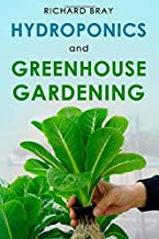 Hydroponics and Greenhouse Gardening: 3-in-1 Gardening Book to Grow Vegetables, Herbs, and Fruit All-Year-Round (Urban Hom...