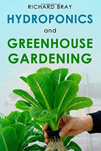 Hydroponics and Greenhouse Gardening: 3-in-1 Gardening Book to Grow Vegetables, Herbs, and Fruit All-Year-Round (Urban Homesteading)