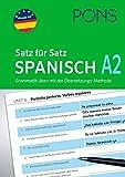 PONS Satz für Satz Spanisch A2: Grammatik üben mit der Übersetzungs-Methode - In einfachen Schritten zum perfekten Spanisch (PONS Satz für Satz - Übungsgrammatik)