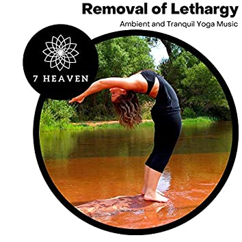 Removal Of Lethargy - Ambient And Tranquil Yoga Music