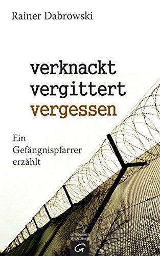 verknackt-vergittert-vergessen: Ein Gefängnispfarrer erzählt