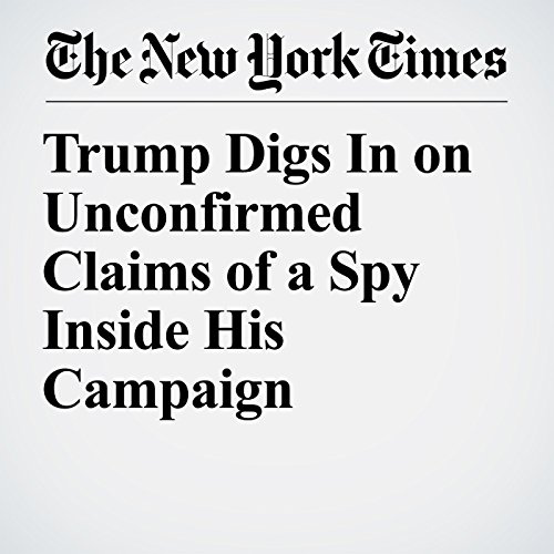 Trump Digs In on Unconfirmed Claims of a Spy Inside His Campaign copertina