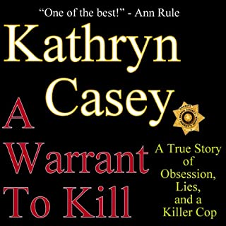 A Warrant to Kill     A True Story of Obsession, Lies, and a Killer Cop              By:                                                                                                                                 Kathryn Casey                               Narrated by:                                                                                                                                 Melanie Haynes                      Length: 11 hrs and 13 mins     Not rated yet     Overall 0.0