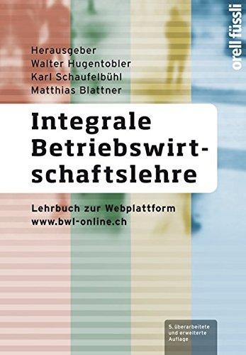 Integrale Betriebswirtschaftslehre: Lehrbuch zur Webplattform www.bwl-online.ch