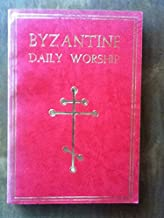 Byzantine Daily Worship (with Byzantine Breviary, the Three Liturgies, Propers of the Day and Various Offices)