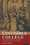 L'Invisible Collège - La Royal Society. la franc-maçonnerie et la naissance de la science moderne de Lomas. Robert (2005) Broché