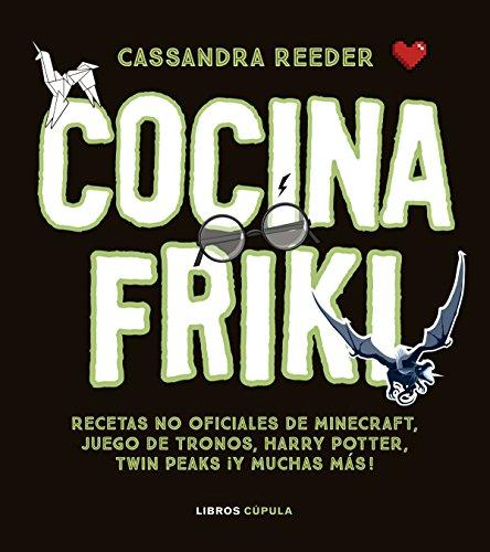 Cocina Friki: Recetas no oficiales de Minecraft, Juego de Tronos, Harry Potter, Twin Peaks ¡Y muchas más! (Hobbies)