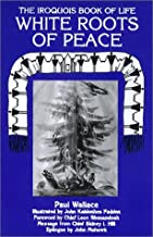White Roots Of Peace: The Iroquois Book of Life