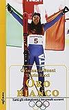 Oro bianco. Tutti gli olimpionici invernali azzurri...