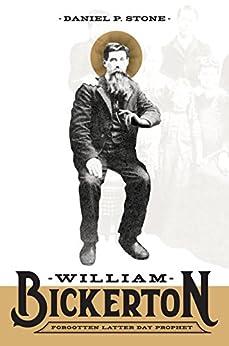 William Bickerton: Forgotten Latter Day Prophet by [Daniel P. Stone]