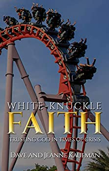 White-Knuckle Faith: Trusting God in Times of Crisis by [Dave Kaufman, Jeanne Kaufman]