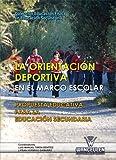 La orientación deportiva en el marco escolar: Propuesta Educaciva para la Educación Secundaria (La Educación Física en Educación Secundaria)