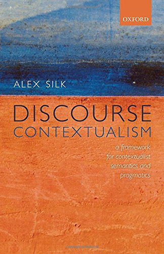Discourse Contextualism: A Framework for Contextualist Semantics and Pragmatics