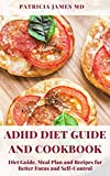 ADHD Diet Guide and Cookbook: Diet Guide, Meal Plan and Recipes for Better Focus and Self-Control (English Edition)