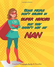 Some People Don't Believe in Super Heroes - But they haven't Met My NAN - Creative Notebook, To Do & Doodles: A Beautiful Fun Notebook NAN will Love - Featuring Notes, Focus, To Do & Doodles