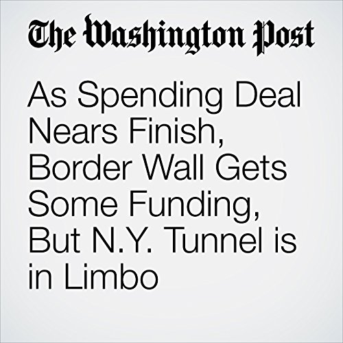 As Spending Deal Nears Finish, Border Wall Gets Some Funding, But N.Y. Tunnel is in Limbo copertina