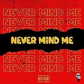 Never Mind Me