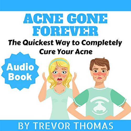 Acne Gone Forever: The Quickest Way to Completely Cure Your Acne audiobook cover art
