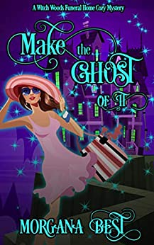 Make the Ghost of It: Funny Cozy Mystery (Witch Woods Funeral Home Book 3) by [Morgana Best]