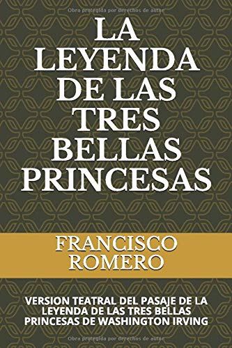 LA LEYENDA DE LAS TRES BELLAS PRINCESAS: VERSION TEATRAL DEL PASAJE DE LA LEYENDA DE LAS TRES BELLAS PRINCESAS DE WASHINGTON IRVING
